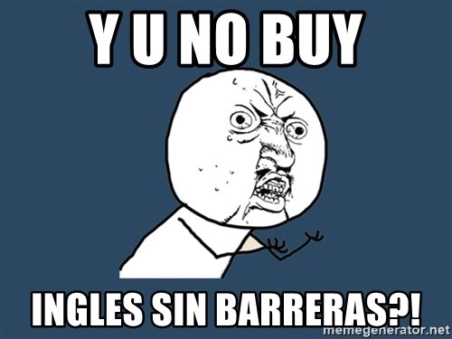y u no buy ingles sin barreras y u no buy ingles sin barreras?! y u no meme generator