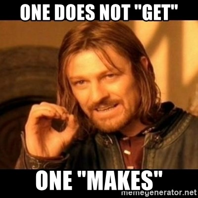 "Does not simply walk into mordor Boromir  - ONE DOES NOT ""GET"" ONE ""MAKES"""