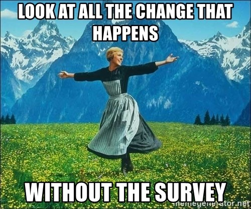 Look at all the things - Look at all the change that happens without the survey