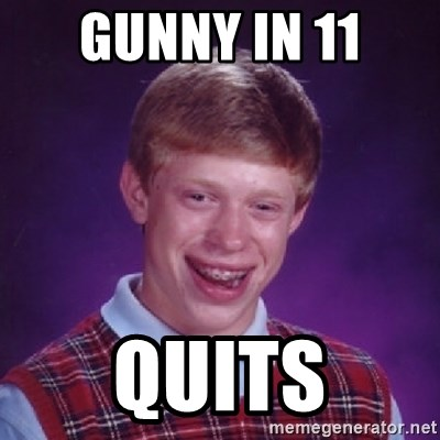 Bad Luck Brian - Gunny in 11 quits