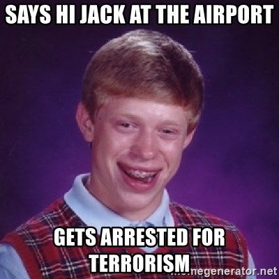 Bad Luck Brian - Says hi jack at the airport Gets arrested for terrorism