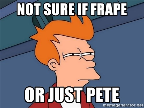 Futurama Fry - not sure if frape or just pete