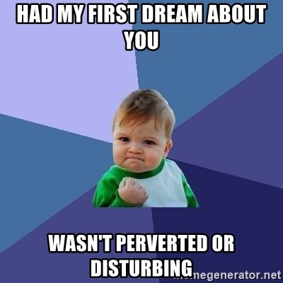 Success Kid - Had my first dream about you wasn't perverted or disturbing
