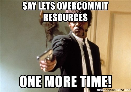 Samuel L Jackson - Say lets overcommit resources one more time!