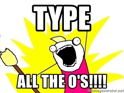X ALL THE THINGS - Type all the o's!!!!