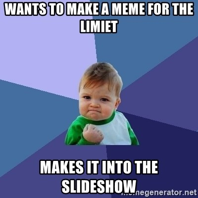 Success Kid - Wants to make a meme for the Limiet Makes it into the slideshow