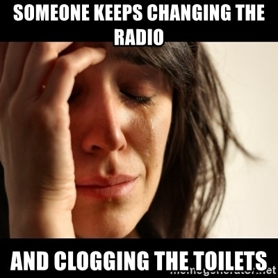 crying girl sad - Someone keeps changing the radio and clogging the toilets