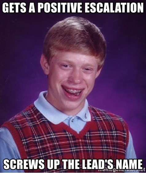 Bad Luck Brian - GETS A POSITIVE ESCALATION screws up the lead's name