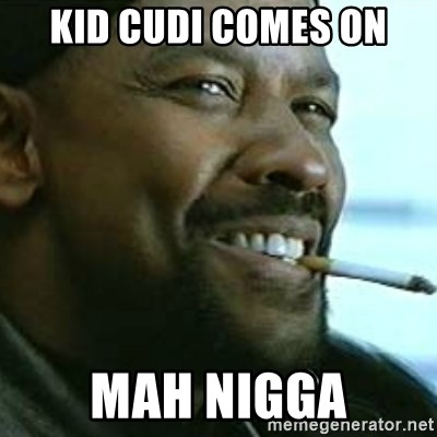 My Nigga Denzel - KID cudi comes on Mah Nigga