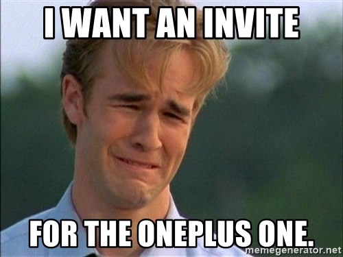 Dawson Crying - I want an invite for the oneplus one.
