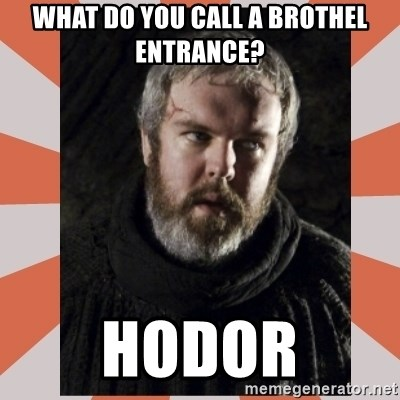 Hodor - What do you call a brothel entrance? HODOR