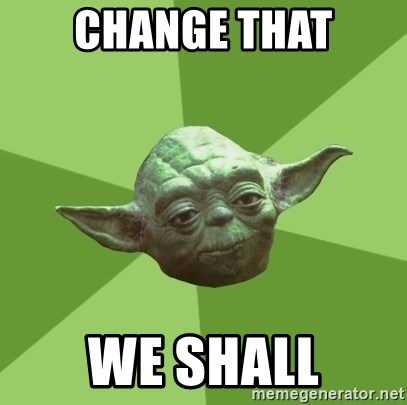 Advice Yoda Gives - change that we shall