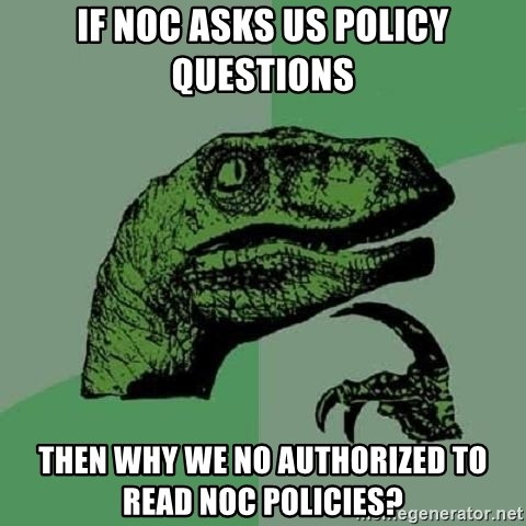 Philosoraptor - If noc asks us policy questions Then why we no authorized to read noc policies?