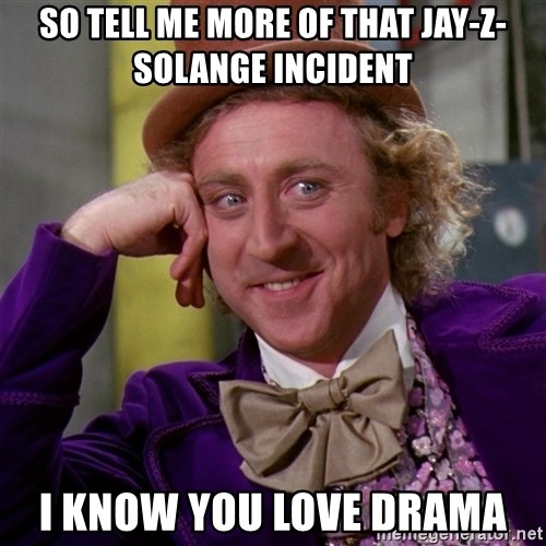 Willy Wonka - So Tell me more of that Jay-Z-Solange incident I know you love drama