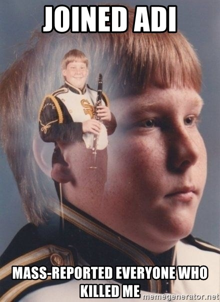 PTSD Clarinet Boy - joined ADI Mass-reported everyone who killed me