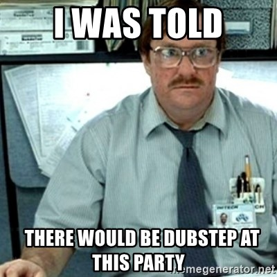 Milton Office Space - I was told   there would be dubstep at this party