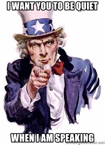 Uncle Sam Says - I want you to be quiet when i am speaking
