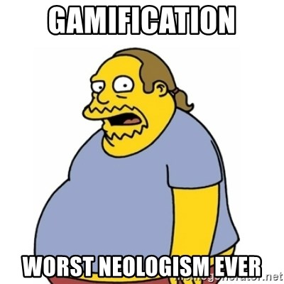 Comic Book Guy Worst Ever - gamification worst neologism ever
