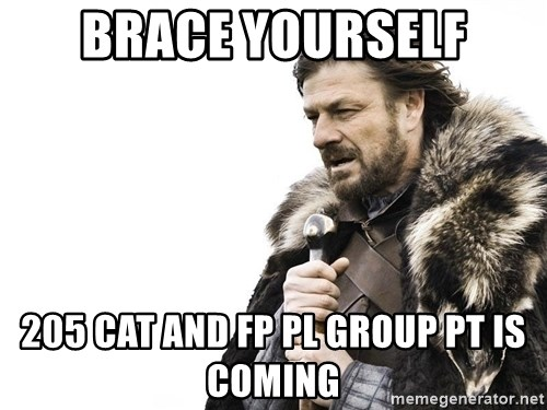 Winter is Coming - Brace yourself 205 CAT and FP PL group PT is coming