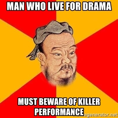 Wise Confucius - Man who live for drama Must beware of killer performance