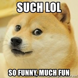 Real Doge - such lol so funny, much fun