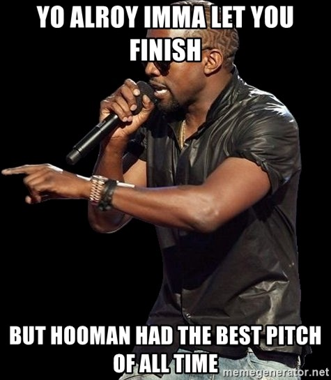 Kanye West - yo alroy imma let you finish but hooman had the best pitch of all time