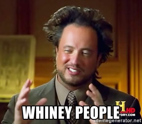 Ancient Aliens -  whiney people