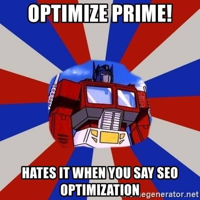 Optimus Prime - Optimize prime! hates it when you say SEO Optimization