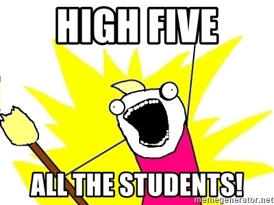 X ALL THE THINGS - HIGH FIVE ALL THE STUDENTS!