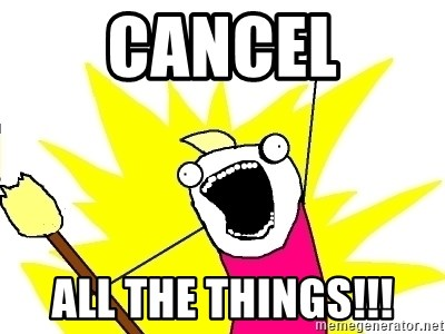 X ALL THE THINGS - Cancel ALL THE THINGS!!!