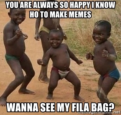 Dancing African Kid - you are always so happy I know ho to make memes wanna see my fila bag?