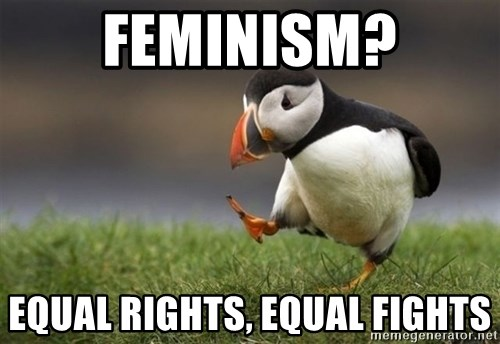 Unpopular Opinion Puffin - Feminism? Equal rights, equal fights