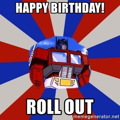 Optimus Prime - Happy Birthday!  Roll Out