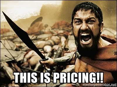 This Is Sparta Meme -  this is pricing!!