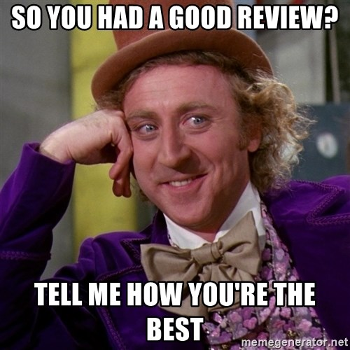 Willy Wonka - so you had a good review? tell me how you're the best