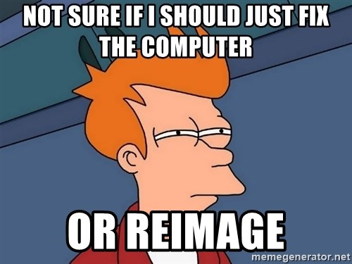 Futurama Fry - Not sure if i should just fix the computer or reimage