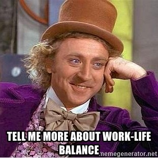 Willy Wonka -  Tell me more about work-life balance