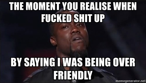 Kevin Hart Face - the moment you realise when fucked shit up  by saying i was being over friendly