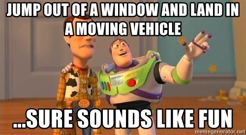 Consequences Toy Story - jump out of a window and land in a moving vehicle ...sure sounds like fun