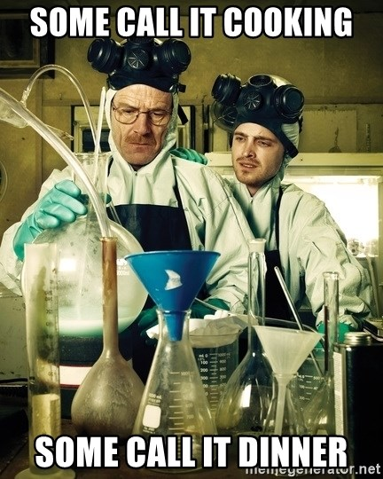 breaking bad - some call it cooking some call it dinner