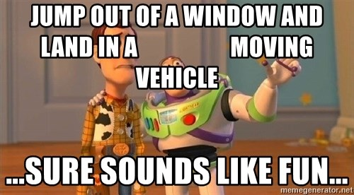 Consequences Toy Story - Jump out of a window and land in a                    moving vehicle ...sure sounds like fun...
