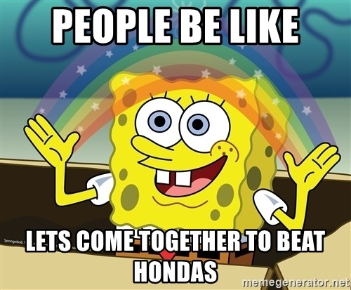 spongebob rainbow - people be like lets come together to beat hondas
