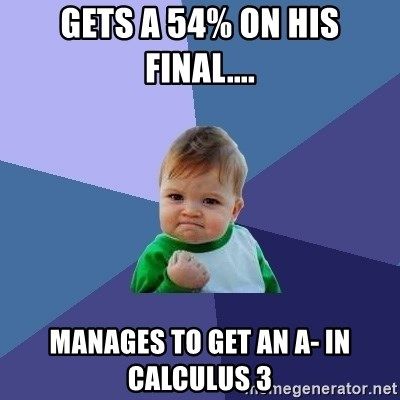 Success Kid - Gets a 54% on his final.... Manages to get an a- in calculus 3