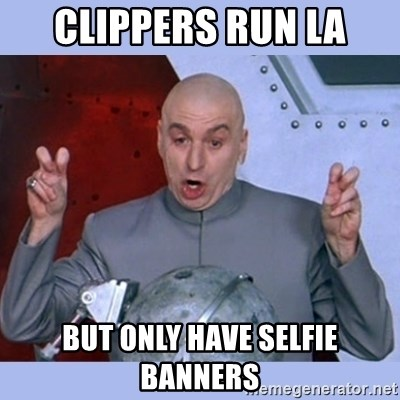 Dr Evil meme - CLIPPERS RUN LA But only have selfie banners
