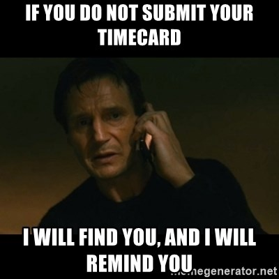 liam neeson taken - if you do not submit your timecard i will find you, and i will remind you