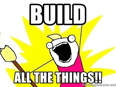 X ALL THE THINGS - Build All the things!!