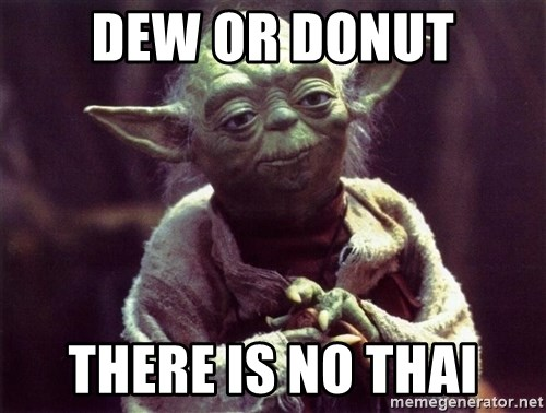 Yoda - Dew or Donut There is no thai