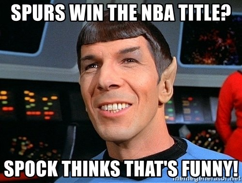 smiling spock - Spurs win the NBA title? Spock thinks that's funny!