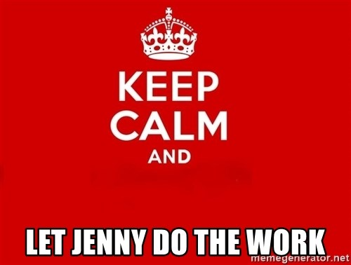 Keep Calm 2 -  let jenny do the work