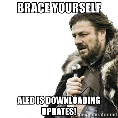 Prepare yourself - Brace yourself Aled is downloading updates!
